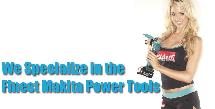 We Specialize in only the Finest Makita Tools